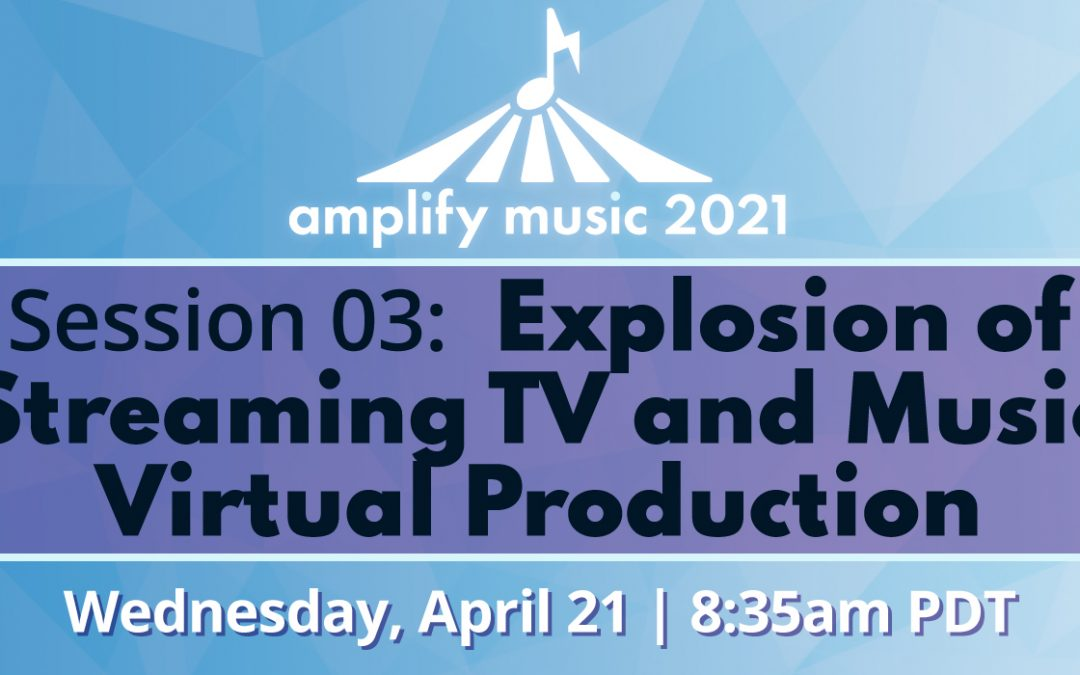 AM21 | Session 03: Explosion of Streaming TV and Music Virtual Production