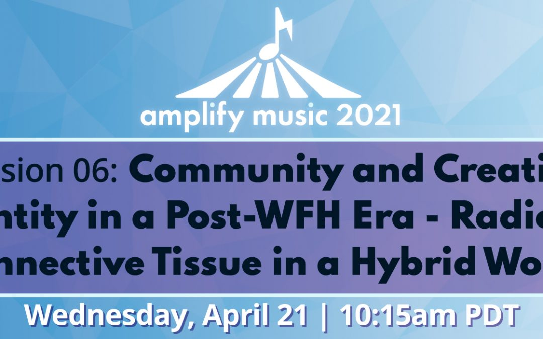 AM21 | Session 06: Community and Creative Identity in a Post-WFH Era – Radio as Connective Tissue in a Hybrid World