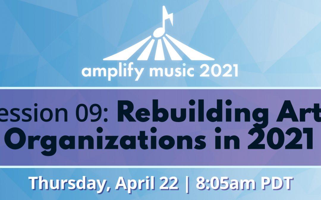 AM21 | Session 09: Rebuilding Arts Organizations in 2021
