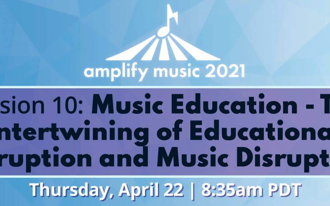 AM21 | Session 10: Music Education: The Intertwining of Educational Disruption and Music Disruption
