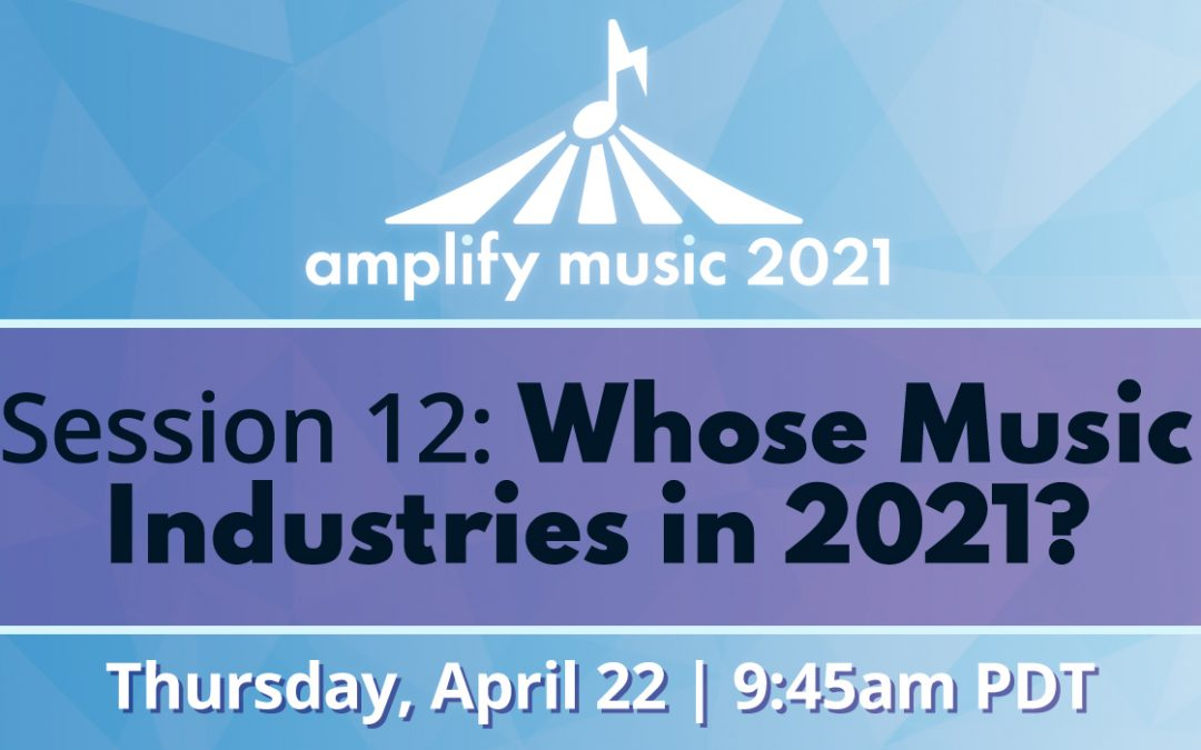 AM21 | Session 12: Whose Music Industries in 2021?