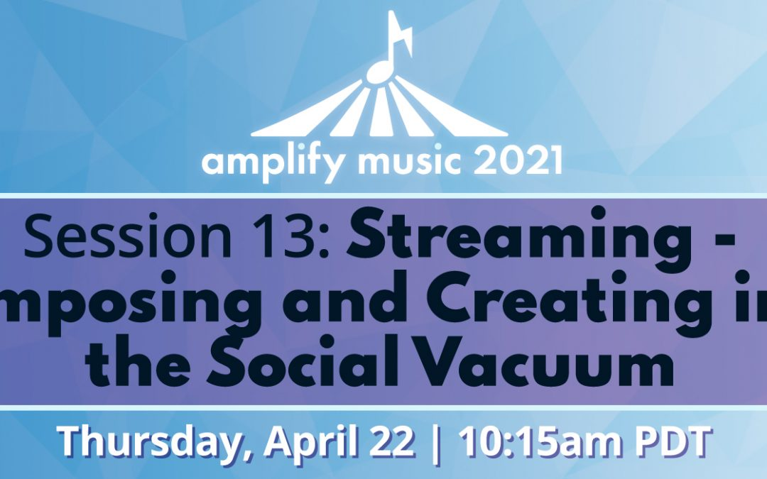 AM21 | Session 13: Streaming – Composing and Creating Into the Social Vacuum – Sponsored by LyricFind