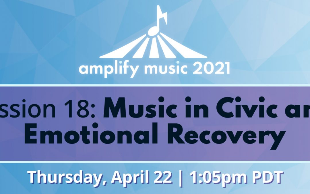 AM21 | Session 18: Music in Civic and Emotional Recovery