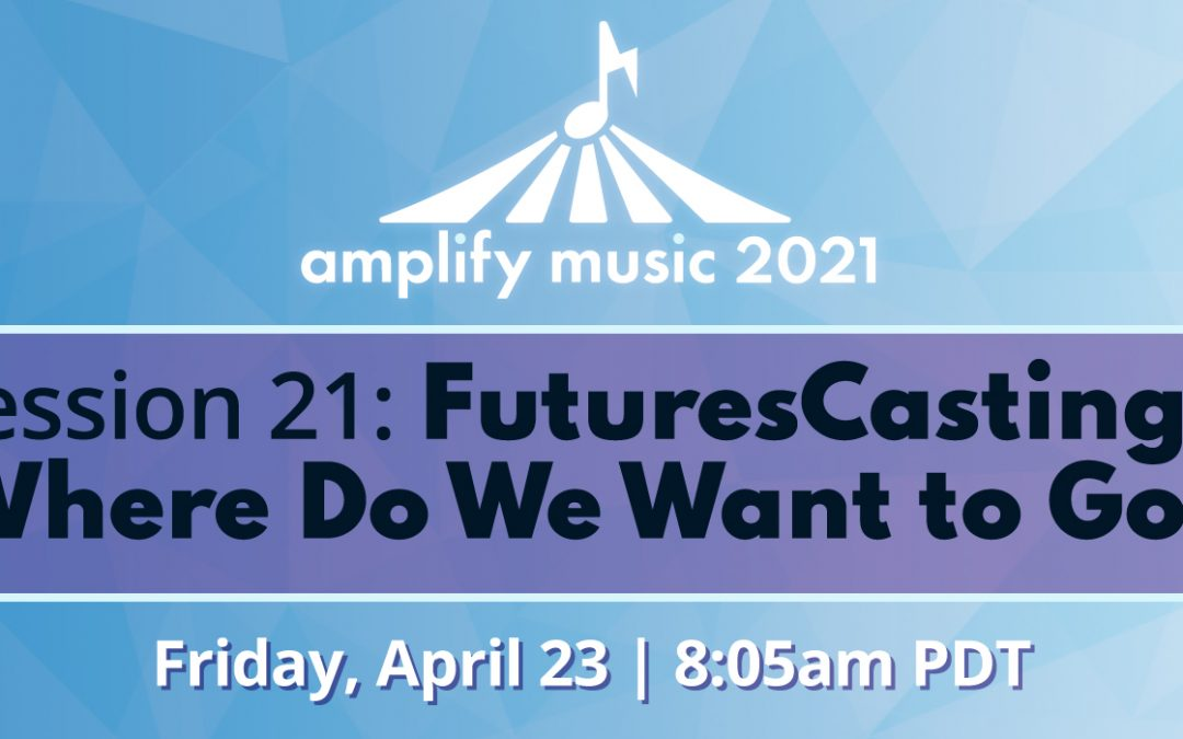 AM21   Session 21: FuturesCasting – Where Do We Want to Go?