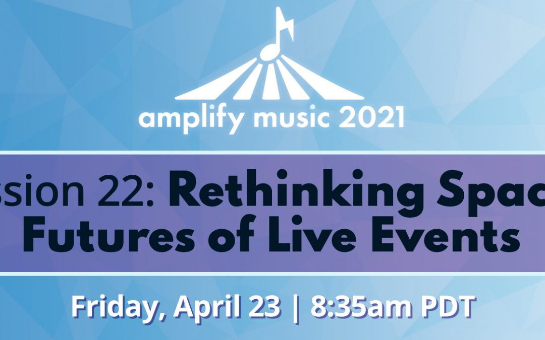 AM21 | Session 22: Rethinking Experiences – Futures of Live Events – Sponsored by CACHE