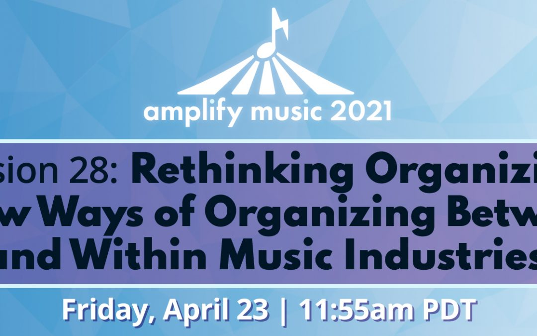 AM21 | Session 28: Rethinking Organizing – New Ways of Organizing Between and Within Music Industries