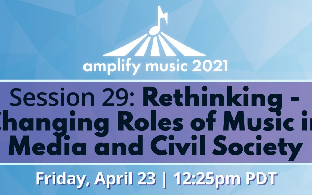 AM21 | Session 29: Rethinking – Changing Roles of Music in Media and Civil Society